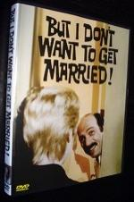 But I Don't Want To Get Married!