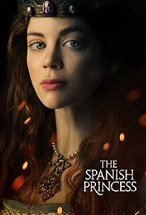 The Spanish Princess: Season 1