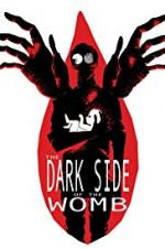 The Dark Side Of The Womb
