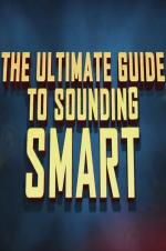 The Ultimate Guide To Sounding Smart